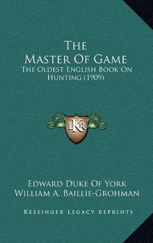 9781165226900: The Master Of Game: The Oldest English Book On Hunting (1909)