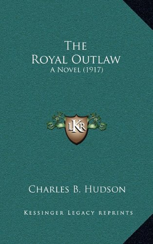9781165226986: The Royal Outlaw: A Novel (1917)