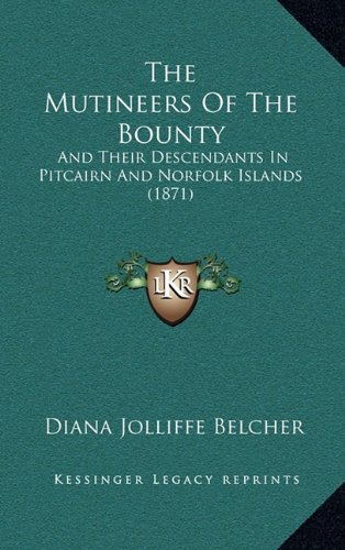 9781165228805: The Mutineers Of The Bounty: And Their Descendants In Pitcairn And Norfolk Islands (1871)