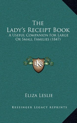 9781165232321: The Lady's Receipt Book: A Useful Companion For Large Or Small Families (1847)