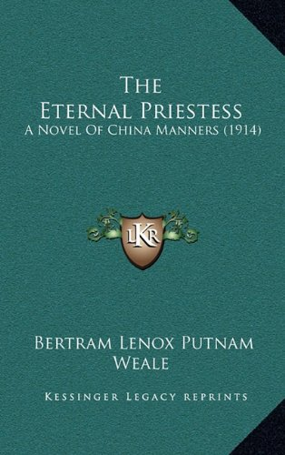 9781165233465: The Eternal Priestess: A Novel Of China Manners (1914)