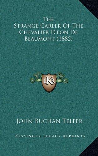 9781165234455: The Strange Career Of The Chevalier D'eon De Beaumont (1885)