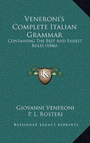9781165235384: Veneroni's Complete Italian Grammar: Containing The Best And Easiest Rules (1846)