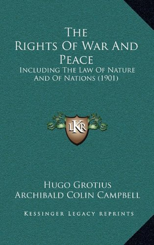 9781165235711: The Rights Of War And Peace: Including The Law Of Nature And Of Nations (1901)