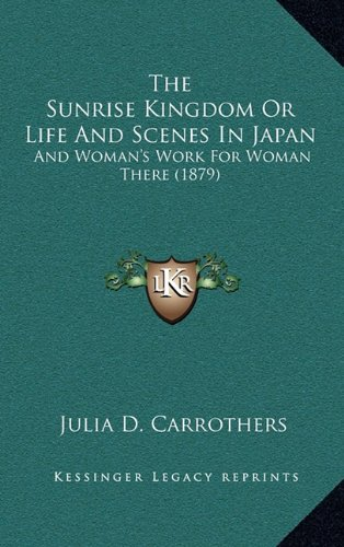 9781165236152: The Sunrise Kingdom Or Life And Scenes In Japan: And Woman's Work For Woman There (1879)