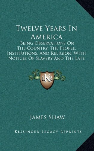 9781165237210: Twelve Years in America: Being Observations on the Country, the People, Institutions, and Religion; With Notices of Slavery and the Late War (1867)