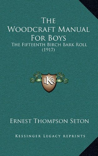 9781165237845: The Woodcraft Manual For Boys: The Fifteenth Birch Bark Roll (1917)
