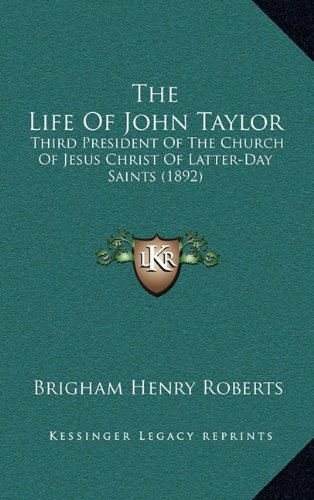 9781165239160: The Life Of John Taylor: Third President Of The Church Of Jesus Christ Of Latter-Day Saints (1892)