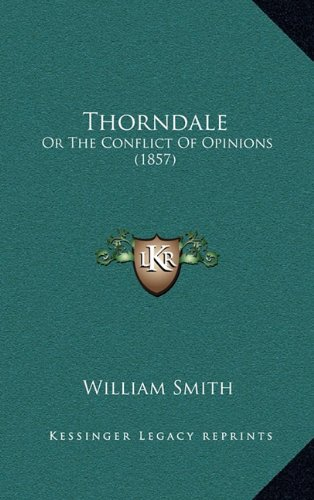 Thorndale: Or The Conflict Of Opinions (1857) (9781165243747) by William Smith