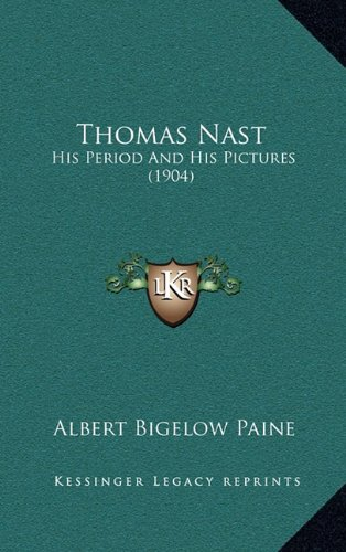 9781165243969: Thomas Nast: His Period And His Pictures (1904)