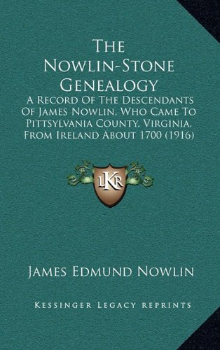 9781165244041: The Nowlin-Stone Genealogy: A Record Of The Descendants Of James Nowlin, Who Came To Pittsylvania County, Virginia, From Ireland About 1700 (1916)