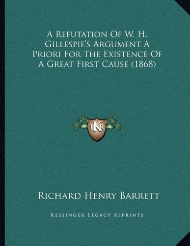 9781165247103: A Refutation Of W. H. Gillespie's Argument A Priori For The Existence Of A Great First Cause (1868)