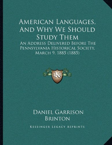 9781165247301: American Languages, And Why We Should Study Them: An Address Delivered Before The Pennsylvania Historical Society, March 9, 1885 (1885)