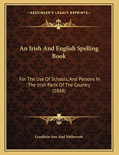 9781165247745: An Irish And English Spelling Book: For The Use Of Schools, And Persons In The Irish Parts Of The Country (1848)