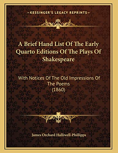 9781165248230: A Brief Hand List Of The Early Quarto Editions Of The Plays Of Shakespeare: With Notices Of The Old Impressions Of The Poems (1860)