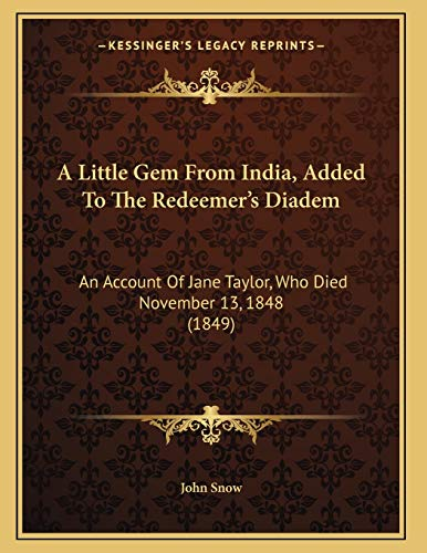 9781165248841: A Little Gem From India, Added To The Redeemer's Diadem: An Account Of Jane Taylor, Who Died November 13, 1848 (1849)