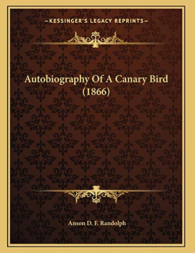 9781165250530: Autobiography Of A Canary Bird (1866)