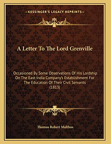 9781165250677: A Letter To The Lord Grenville: Occasioned By Some Observations Of His Lordship On The East India Company's Establishment For The Education Of Their Civil Servants (1813)