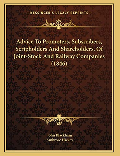 9781165251209: Advice To Promoters, Subscribers, Scripholders And Shareholders, Of Joint-Stock And Railway Companies (1846)