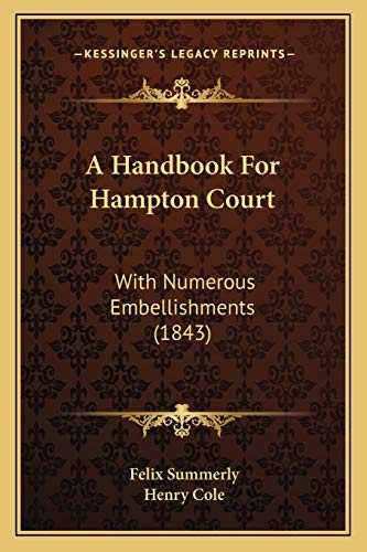 9781165256853: A Handbook For Hampton Court: With Numerous Embellishments (1843)