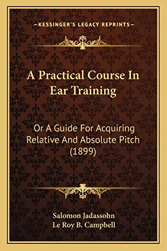 9781165257911: A Practical Course In Ear Training: Or A Guide For Acquiring Relative And Absolute Pitch (1899)