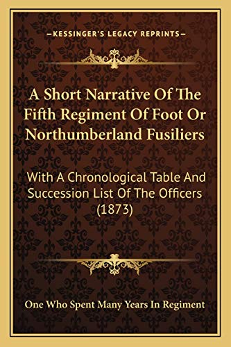 9781165258673: A Short Narrative Of The Fifth Regiment Of Foot Or Northumberland Fusiliers: With A Chronological Table And Succession List Of The Officers (1873)