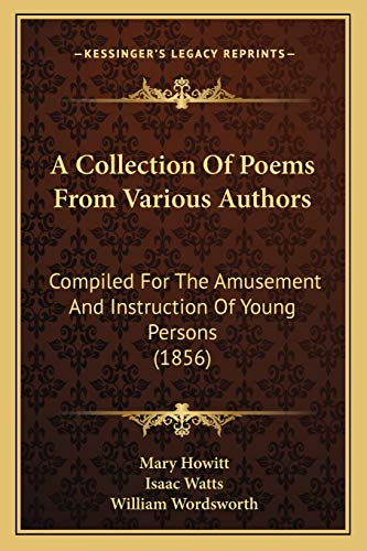 9781165260430: A Collection Of Poems From Various Authors: Compiled For The Amusement And Instruction Of Young Persons (1856)