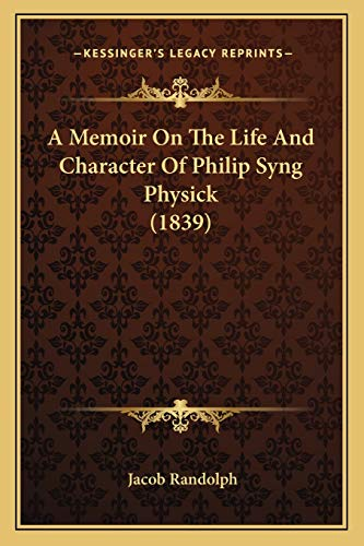 9781165260843: A Memoir On The Life And Character Of Philip Syng Physick (1839)