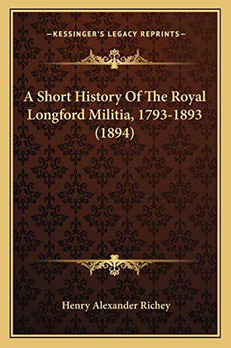 9781165262922: A Short History of the Royal Longford Militia, 1793-1893 (1894)