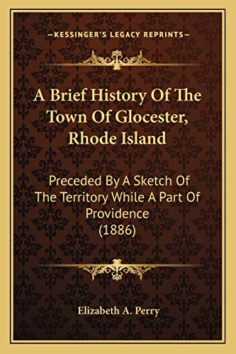 9781165263035: A Brief History Of The Town Of Glocester, Rhode Island: Preceded By A Sketch Of The Territory While A Part Of Providence (1886)