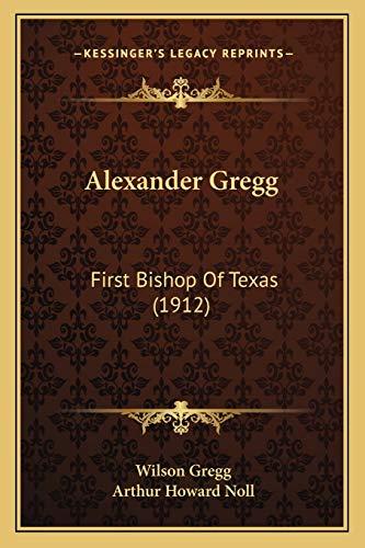 9781165264735: Alexander Gregg: First Bishop Of Texas (1912)
