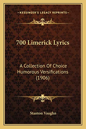 9781165265428: 700 Limerick Lyrics: A Collection of Choice Humorous Versifications (1906)