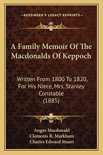 9781165265770: A Family Memoir Of The Macdonalds Of Keppoch: Written From 1800 To 1820, For His Niece, Mrs. Stanley Constable (1885)
