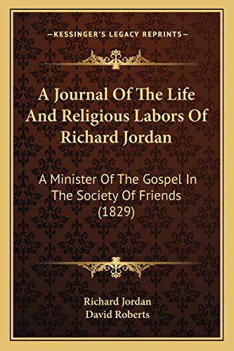 9781165266180: A Journal Of The Life And Religious Labors Of Richard Jordan: A Minister Of The Gospel In The Society Of Friends (1829)