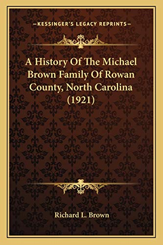 A History Of The Michael Brown Family Of Rowan County, North Carolina (1921): Brown, Richard L.