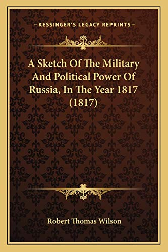 9781165269464: A Sketch Of The Military And Political Power Of Russia, In The Year 1817 (1817)