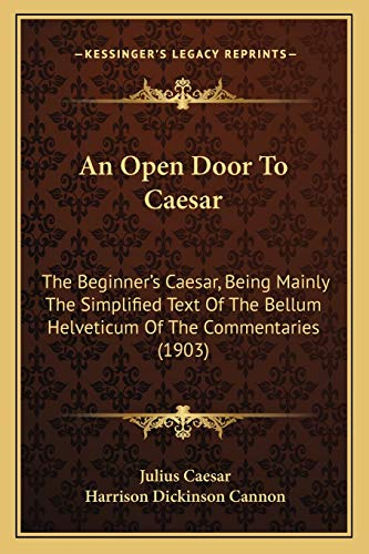 9781165269761: An Open Door To Caesar: The Beginner's Caesar, Being Mainly The Simplified Text Of The Bellum Helveticum Of The Commentaries (1903)