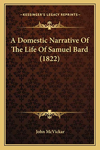 9781165270866: A Domestic Narrative Of The Life Of Samuel Bard (1822)