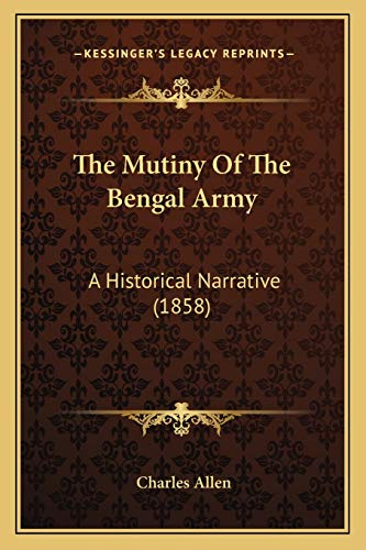 The Mutiny Of The Bengal Army: A Historical Narrative (1858) (1165270870) by Charles Allen