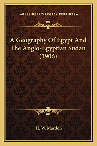9781165271504: A Geography Of Egypt And The Anglo-Egyptian Sudan (1906)
