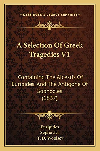 9781165271672: A Selection Of Greek Tragedies V1: Containing The Alcestis Of Euripides, And The Antigone Of Sophocles (1837)