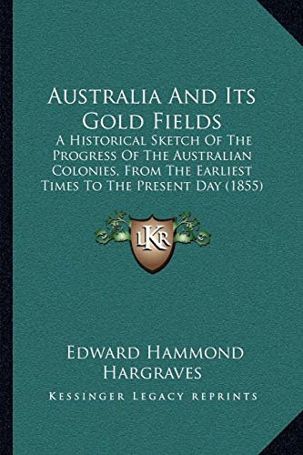 9781165271702: Australia And Its Gold Fields: A Historical Sketch Of The Progress Of The Australian Colonies, From The Earliest Times To The Present Day (1855)