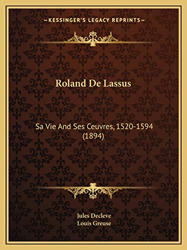 9781165272792: Roland de Lassus: Sa Vie and Ses Ceuvres, 1520-1594 (1894)
