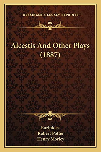 9781165272846: Alcestis and Other Plays (1887)