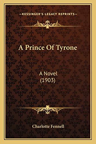 9781165276769: A Prince Of Tyrone: A Novel (1903)