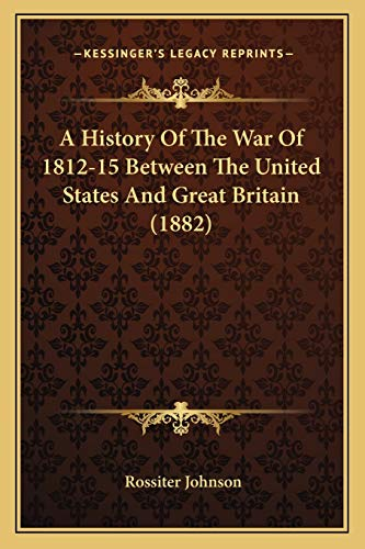 9781165277223: A History Of The War Of 1812-15 Between The United States And Great Britain (1882)