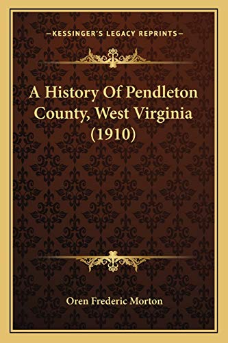 9781165280032: A History Of Pendleton County, West Virginia (1910)