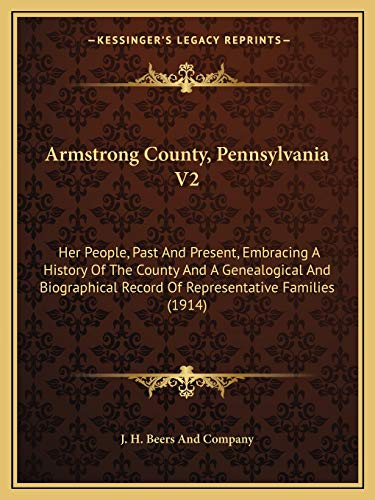 9781165280445: Armstrong County, Pennsylvania V2: Her People, Past And Present, Embracing A History Of The County And A Genealogical And Biographical Record Of Representative Families (1914)