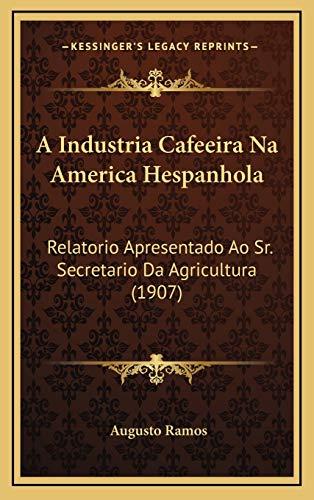 9781165281022: A   Industria Cafeeira Na America Hespanhola a Industria Cafeeira Na America Hespanhola: Relatorio Apresentado Ao Sr. Secretario Da Agricultura (1907r