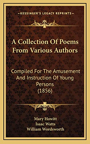 9781165281183: A Collection Of Poems From Various Authors: Compiled For The Amusement And Instruction Of Young Persons (1856)